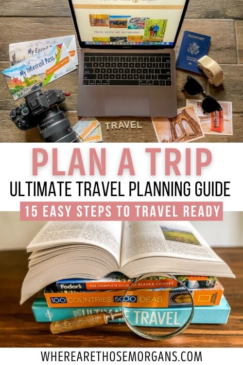 Plan a trip ultimate travel planning guide 15 easy steps to travel ready