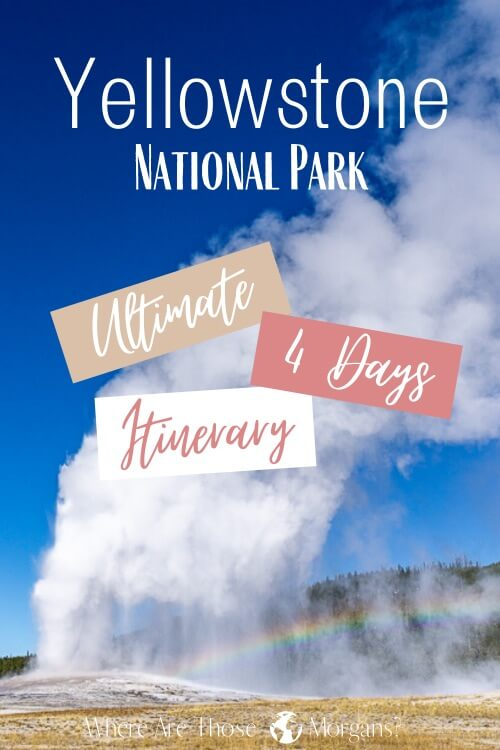 Yellowstone National Park ultimate 4 days itinerary