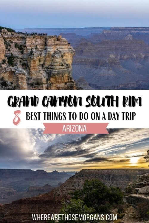 Grand Canyon South Rim 8 Best Things to do on a Day Trip Arizona