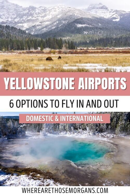 yellowstone airports 6 options to fly in and out domestic and international