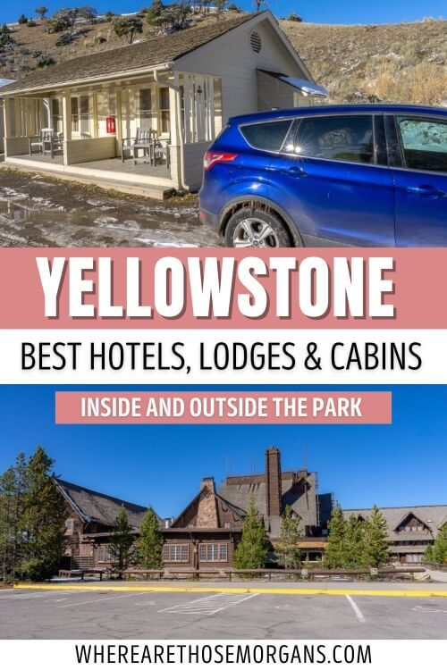 Yellowstone best hotels lodges cabins inside and outside near the park where to stay accommodation