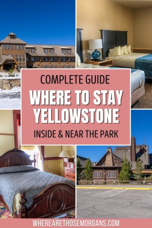Complete guide where to stay at yellowstone national park inside and outside the park